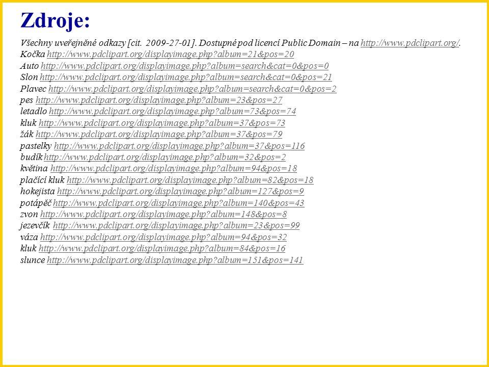 Zdroje: Všechny uveřejněné odkazy [cit. 2009-27-01]. Dostupné pod licencí Public Domain – na http://www.pdclipart.org/.